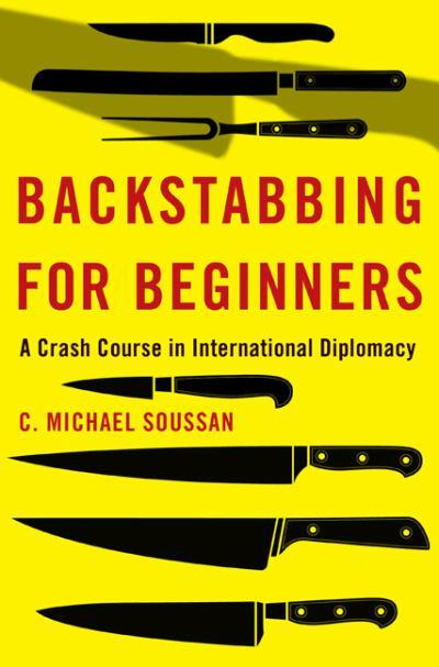 Backstabbing for Beginners, My Crash Course in International Diplomacy